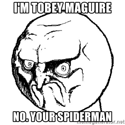 NO FACE - i'm tobey maguire no. your spiderman