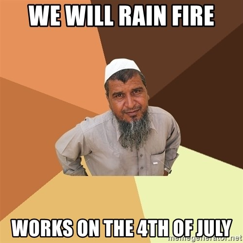 Ordinary Muslim Man - we will rain fire works on the 4th of july
