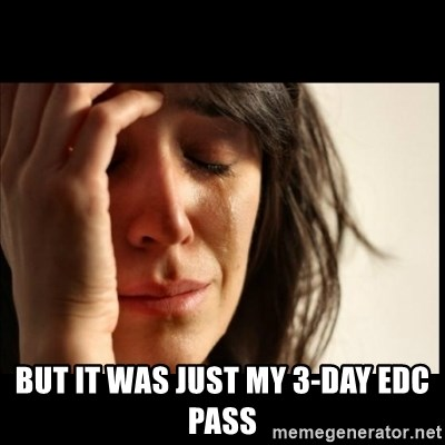First World Problems -  But it was just my 3-day edc pass