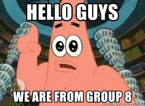 Patrick Says - hello guys  we are from group 8