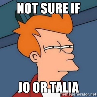Not sure if troll - not sure if  jo or talia