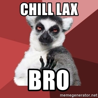 Chill Out Lemur - CHILL LAX BRO