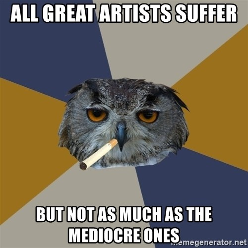 Art Student Owl - all great artists suffer but not as much as the mediocre ones