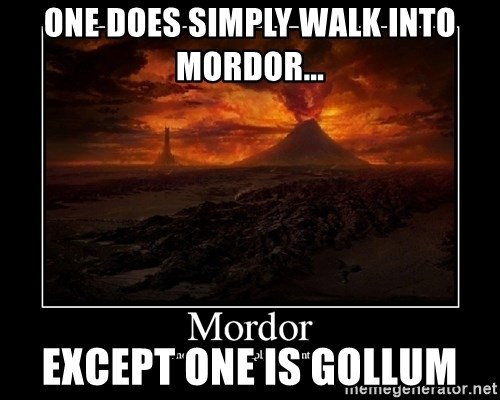 Lord Of The Rings Boromir One Does Not Simply Mordor - ONE DOES SIMPLY WALK INTO MORDOR... EXCEPT ONE IS GOLLUM