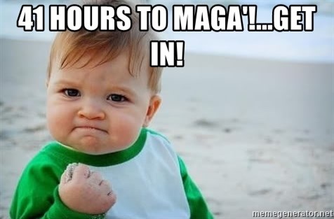 fist pump baby - 41 hours to maga'!...get in!