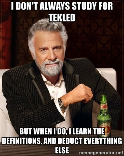 The Most Interesting Man In The World - i don't always study for tekled but when i do, i learn the definitions, and deduct everything else