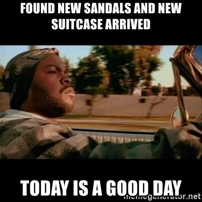 Ice Cube- Today was a Good day - found new sandals and new suitcase arrived today is a good day