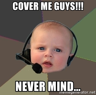 FPS N00b - COVER ME GUYS!!! NEVER MIND...