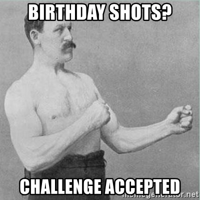 old man boxer  - Birthday Shots? Challenge Accepted