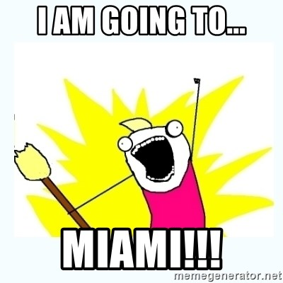 All the things - I am going to... Miami!!!