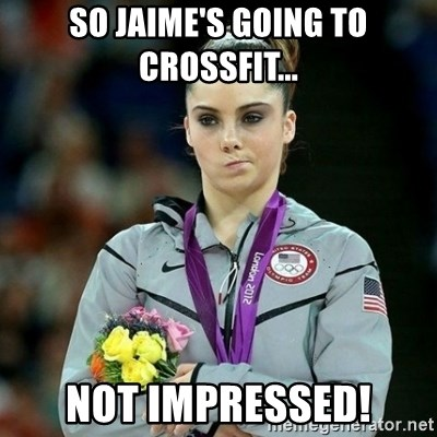 McKayla Maroney Not Impressed - SO JAIME'S GOING TO CROSSFIT... NOT IMPRESSED!