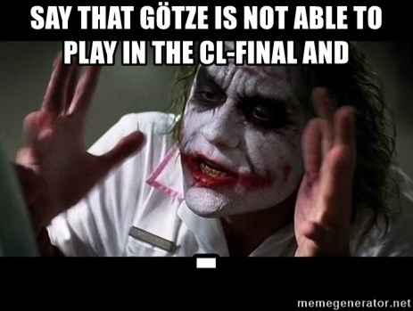 joker mind loss - Say that götze is not able to play in the cl-final and                                 -