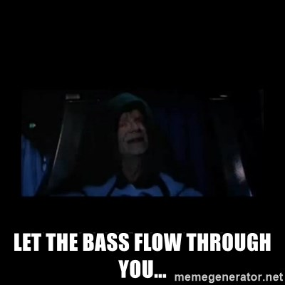 Emperor Palpatine -  Let the bass flow through you...