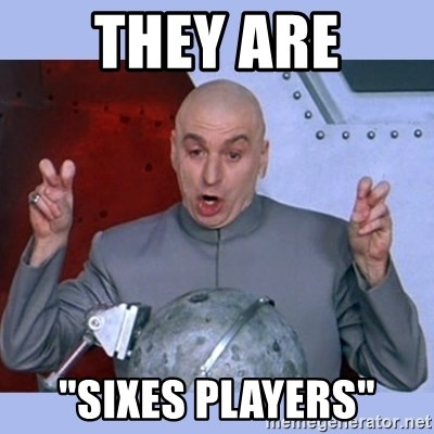 "Dr Evil meme - They Are ""Sixes Players"""