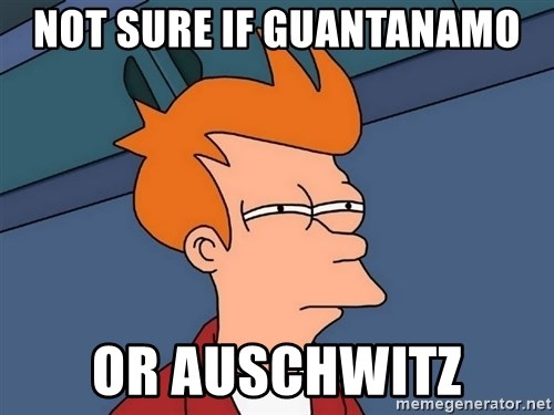 Futurama Fry - not sure if guantanamo or auschwitz