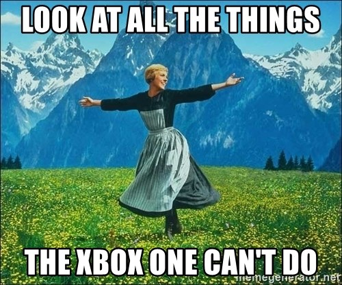 Look at all the things - Look at all the things the xbox one can't do