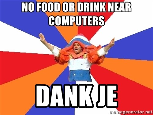 dutchproblems.tumblr.com - No food or drink near computers  Dank je