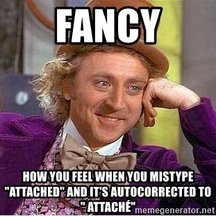 """Willy Wonka - FANCY how you feel when you mistype """"attached"""" and it's autocorrected to """" attaché"""""""