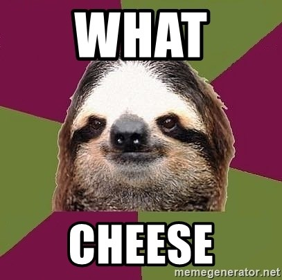 Just-Lazy-Sloth - what  cheese