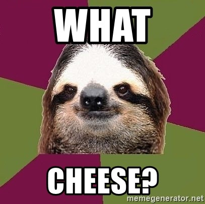 Just-Lazy-Sloth - what  cheese?