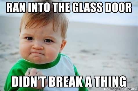 fist pump baby - Ran into the glass door didn't break a thing