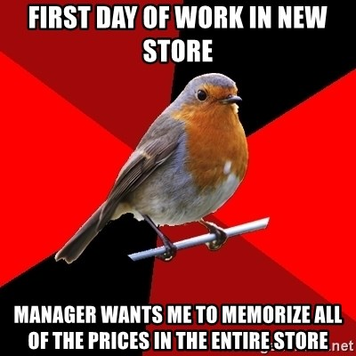 Retail Robin - First day of work in new store Manager wants me to memorize all of the prices in the entire store