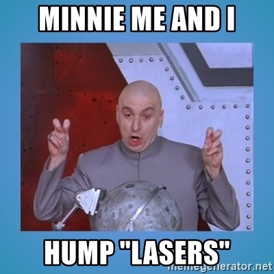 "dr. evil laser - MINNIE ME AND I HUMP ""LASERS"""