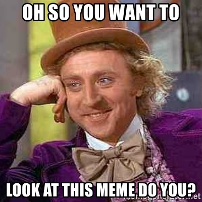 CHARLIE AND THE CHOCOLATE FACTORY - Oh so you want to look at this meme do you?