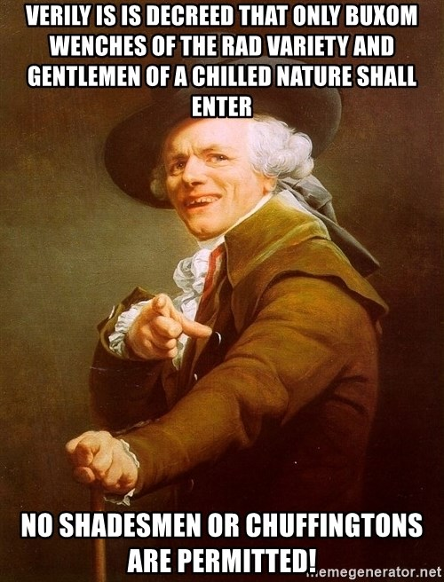 Joseph Ducreux - Verily is is decreed that only buxom wenches of the rad variety and gentlemen of a chilled nature shall enter no shadesmen or chuffingtons are permitted!