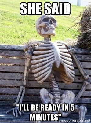 "Waiting Skeleton - SHE SAID ""I'll BE READY IN 5 MINUTES"""