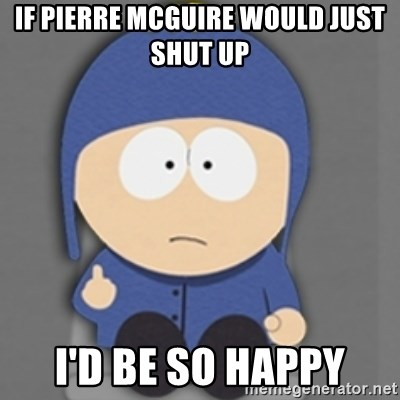 South Park Craig - IF PIERRE MCGUIRE WOULD JUST SHUT UP I'd be so happy