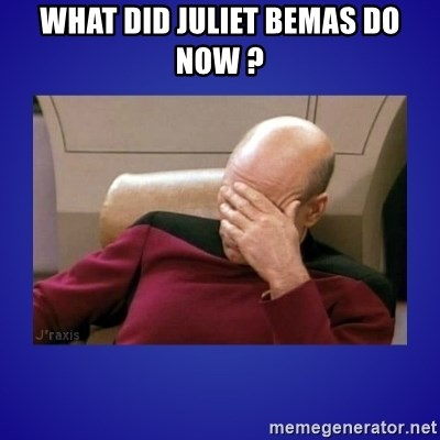 Picard facepalm  - WHAT DID JULIET BEMAS DO NOW ?
