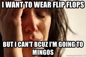Crying lady - I want to wear flip flops  But I can't bcuz I'm going to Mingos