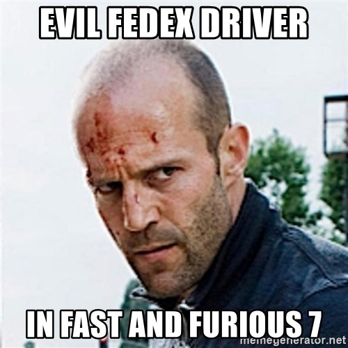 Jason Statham - eVIL FEDEX dRIVER IN FAST AND FURIOUS 7