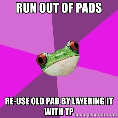 Foul Bachelorette Frog - Run out of pads Re-use old pad by layering it with TP