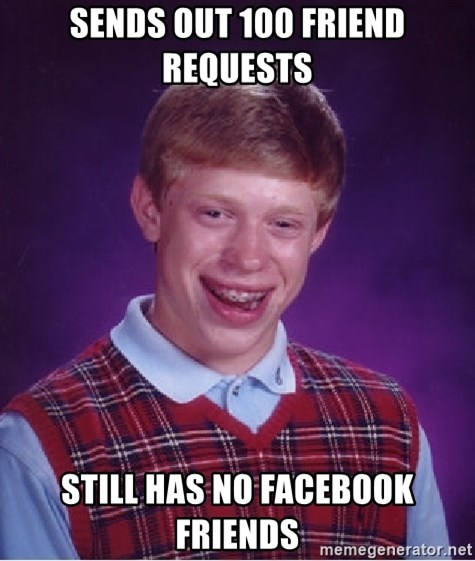 Bad Luck Brian - sends out 100 friend requests still has no facebook friends