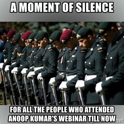 Moment Of Silence - a moment of silence  for all the people who attended anoop kumar's webinar till now