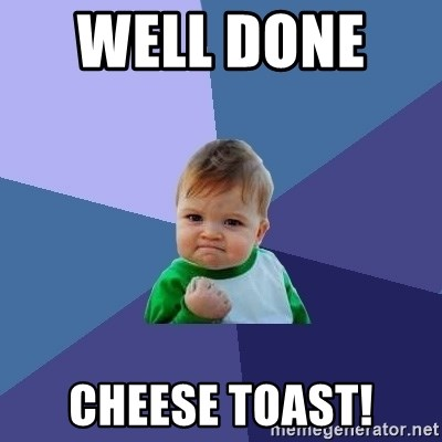 Success Kid - Well Done    CHEESE TOAST!