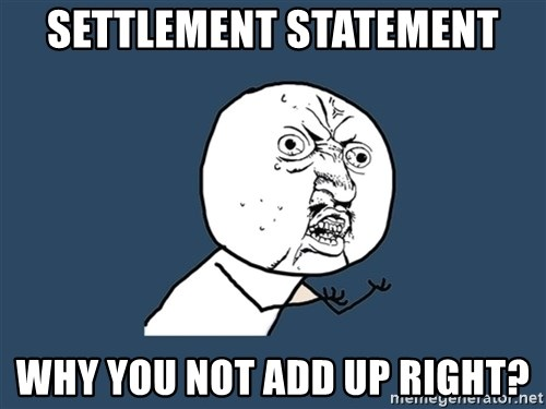 Y U No - Settlement statement why you not add up right?
