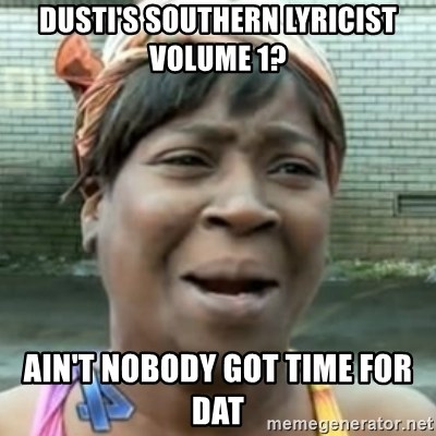 No time for that - DuSti's southern lyricist volume 1? Ain't nobody got time for dat
