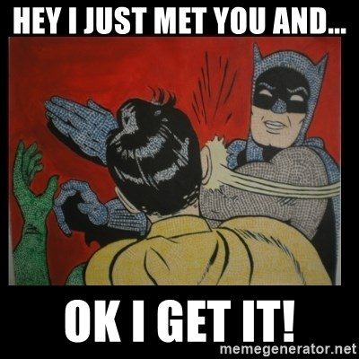 Batman Slappp - HEY I JUST MET YOU AND... OK I GET IT!