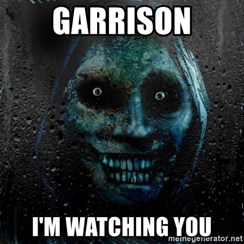Real Scary Guy - Garrison I'm Watching you