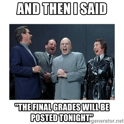 "Dr. Evil Laughing - And then I said ""The final grades will be posted tonight"""