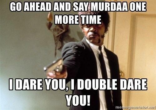 Samuel L Jackson - Go ahead and say murdaa one more time I dare you, I double daRe you!