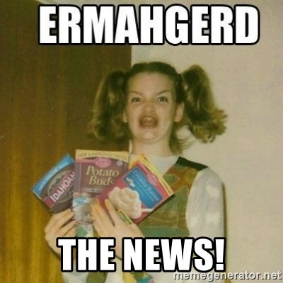Ermahgerd -  The news!