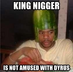 king nigger - king nigger is not amused with dyrus