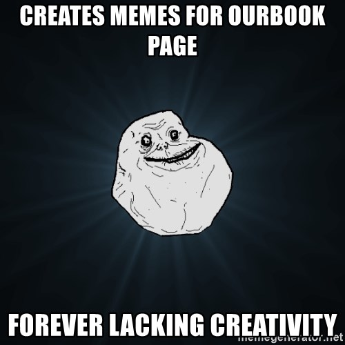 Forever Alone - creates memes for ourbook page forever lacking creativity