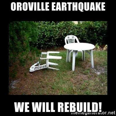 Lawn Chair Blown Over - Oroville earthquake we will rebuild!