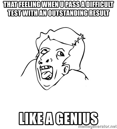 genius rage meme - that feeling when u pass a difficult test with an outstanding result like a genius