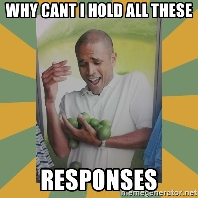 Why can't I hold all these limes - WHY CANT I HOLD ALL THESE RESPONSES